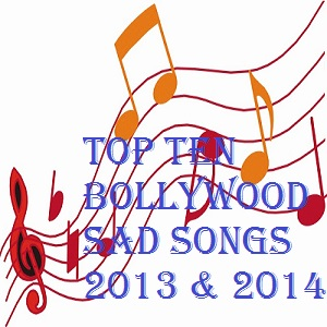 Top Ten Bollywood Sad Songs 2013 & 2014