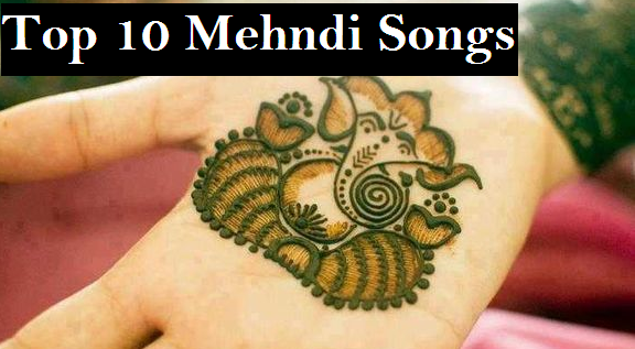 Best Latest Top 10 Mehndi Songs , TOP 10 SONGS