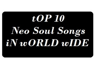 Best Top 10 Neo Soul Songs of All Time In World