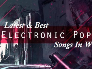 Best Latest Top 10 Electronic Pop Songs Albums of All Time In World
